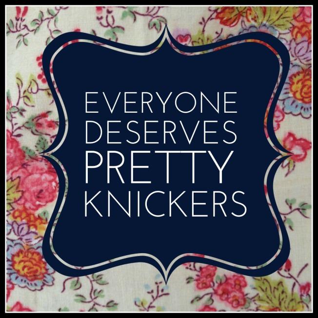 Everyone Deserves Pretty Knickers